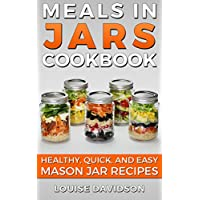 Meals in Jars Cookbook: Healthy, Quick and Easy Mason Jar Recipes Kindle Edition by Louise Davidson for Free