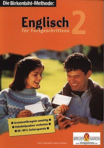Englisch für Fortgeschrittene 2 - Die Birkenbihl-Methode: Englisch lernen ist leicht - auf die Methode kommt es an! Vokabelpauken verboten! Grammatikregeln unnötig! 60-80% Zeitersparnis