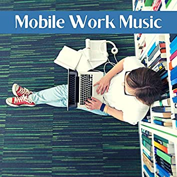 Mobile Work Music: Focus Music Soundtrack to Work from Anywhere in a Flexible Workplace