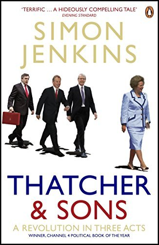 Thatcher And Sons A Revolution In Three Acts By Simon Jenkins 2007 09 06