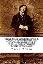 Oscar Wilde Collection Vol 2: A Woman of No Importance, Lady Windermere's Fan A Play, Salome, A Tragedy in One Act (3 Plays)
