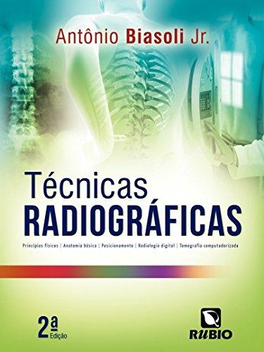 Técnicas Radiográficas: Princípios Físicos, Anatomia Básica, Posicionamento, Radiologia Digital, Tomografia Computadorizada