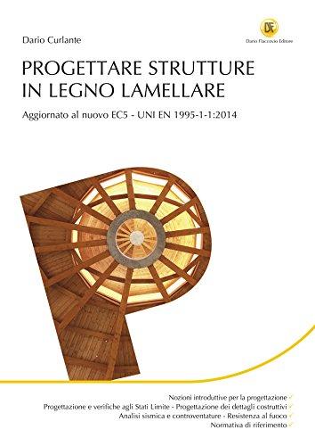 Progettare strutture in legno lamellare: Aggiornato al nuovo EC5-UNI EN 1995-1-1:2014
