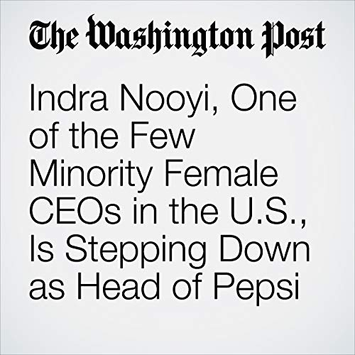 Indra Nooyi, One of the Few Minority Female CEOs in the U.S., Is Stepping Down as Head of Pepsi audiobook cover art