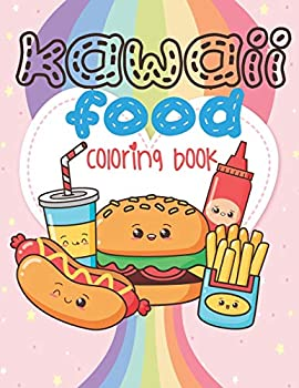 Kawaii Food Coloring Book  Super Cute Food Coloring Book For Adults and Kids of all ages | 30 adorable & Relaxing Easy Kawaii Food And Drinks Coloring Pages