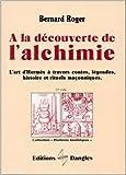 A la découverte de l'alchimie - L'Art d'Hermes à travers les contes, légendes... de Bernard Roger ( 21 décembre 1999 ) - Dangles (21 décembre 1999) - 21/12/1999