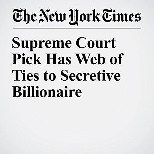 Supreme Court Pick Has Web of Ties to Secretive Billionaire copertina