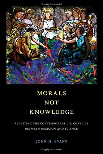 Compare Textbook Prices for Morals Not Knowledge: Recasting the Contemporary U.S. Conflict between Religion and Science First Edition ISBN 9780520297432 by Evans, John H.
