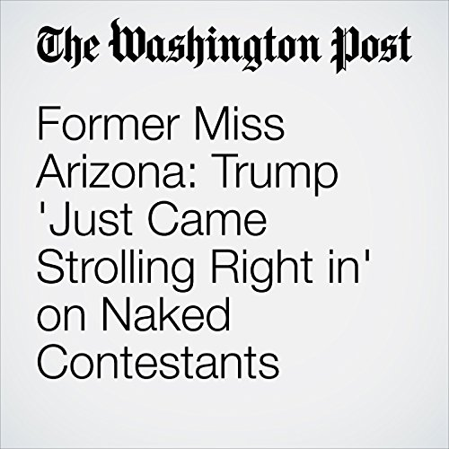 Former Miss Arizona: Trump 'Just Came Strolling Right in' on Naked Contestants cover art