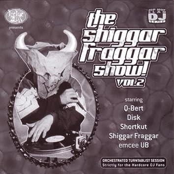 The Shiggar Fraggar Show Vol. 2