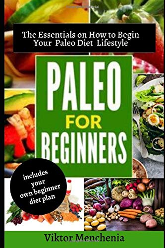 Paleo for Beginners: The Essentials on How to Begin Your Paleo Diet Lifestyle (Includes your own Beg