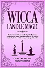 Wicca Candle Magic: Fundamentals of Wiccan Candle Magic for Beginners. Learn the Art of Candle Magic and How to Use the Power of Fire for Purification and Cleansing. Simple Spells Included.