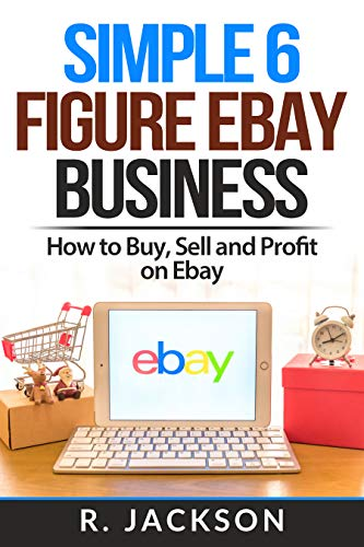 SIMPLE 6 FIGURE EBAY BUSINESS: How To Buy, Sell and Profit on Ebay (English Edition)
