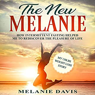 The New Melanie: How Intermittent Fasting Helped Me to Rediscover the Pleasure of Life     My 130 Pounds Weight Loss Story              By:                                                                                                                                 Melanie Davis                               Narrated by:                                                                                                                                 Abigail Carson                      Length: 1 hr and 49 mins     5 ratings     Overall 5.0