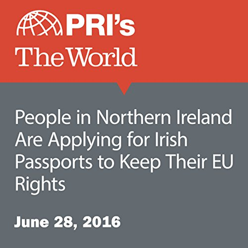 People in Northern Ireland Are Applying for Irish Passports to Keep Their EU Rights audiobook cover art