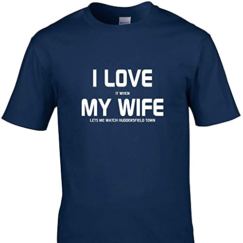 26a04a9b Cheeky Tees I Love My Wife When SHE Lets ME Watch Huddersfield Town  Football Funny T