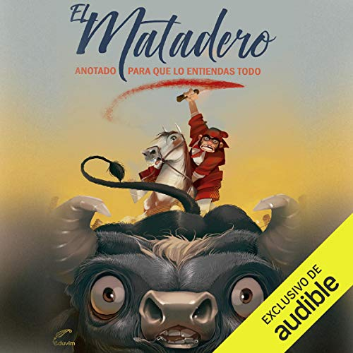 El matadero [The Slaughterhouse]     Anotado para que lo entiendas todo [Annotated So You Can Understand Everything]              By:                                                                                                                                 Esteban Echeverría                               Narrated by:                                                                                                                                 Eduardo Wasveiler                      Length: 1 hr and 15 mins     Not rated yet     Overall 0.0