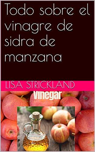 Todo sobre el vinagre de sidra de manzana