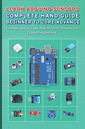 LEARN ARDUINO SENSORS COMPLETE HAND GUIDE BEGINNER TO CORE ADVANCE: Example Sensor Code, Specification, Dimensions, Connecting method