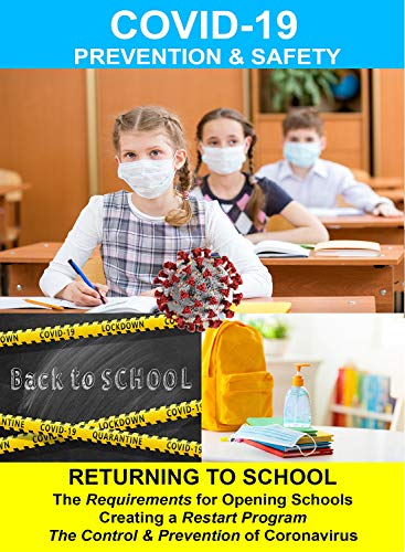 COVID-19 Returning to School - The Requirements for Opening Schools, Creating a Restart Plan and the Control & Prevention of Coronavirus