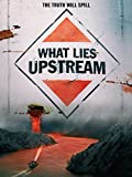 What Lies Upstream...