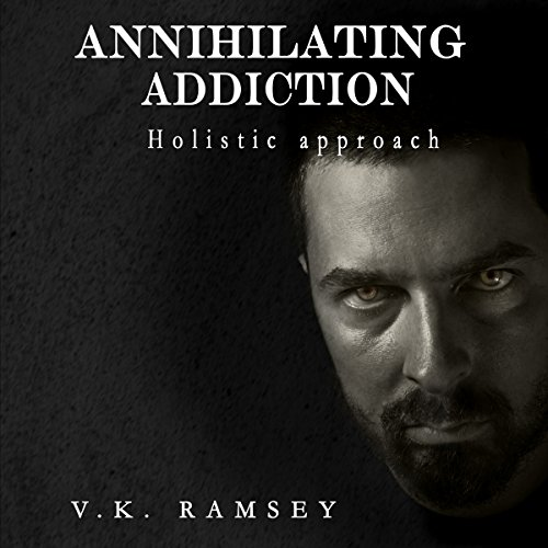 Annihilating Addiction - Holistic Approach audiobook cover art