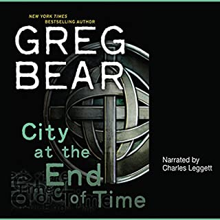 City at the End of Time                   By:                                                                                                                                 Greg Bear                               Narrated by:                                                                                                                                 Charles Leggett                      Length: 21 hrs and 45 mins     76 ratings     Overall 3.2