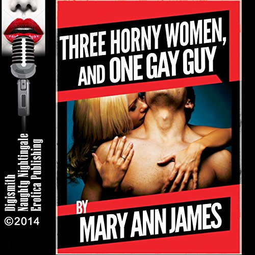 Three Horny Women and One Gay Guy audiobook cover art
