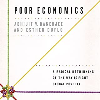 Poor Economics     A Radical Rethinking of the Way to Fight Global Poverty              By:                                                                                                                                 Abhijit V. Banerjee,                                                                                        Esther Duflo                               Narrated by:                                                                                                                                 Brian Holsopple                      Length: 11 hrs and 29 mins     444 ratings     Overall 4.4