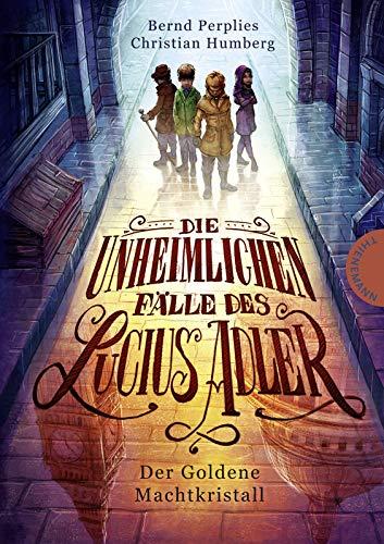 Der Goldene Machtkristall (1) (Die unheimlichen Fälle des Lucius Adler, Band 1)