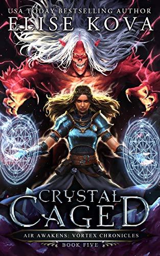 Crystal Caged (Air Awakens: Vortex Chronicles Book 5)