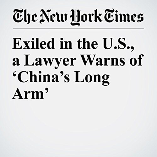 Exiled in the U.S., a Lawyer Warns of 'China's Long Arm' copertina