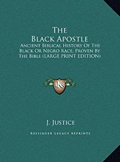 The Black Apostle: Ancient Biblical History of the Black or Negro Race, Proven by the Bible (Large Print Edition)