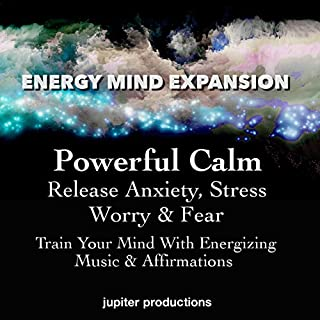 Powerful Calm, Release Anxiety, Stress, Worry & Fear audiobook cover art