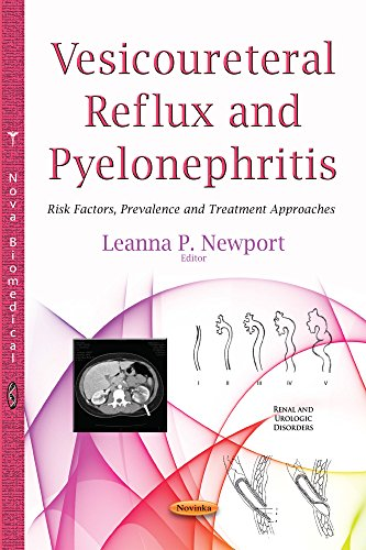 Vesicoureteral Reflux & Pyelonephritis: Risk Factors, Prevalence & Treatment Approaches (Renal and Urologic Disorders)