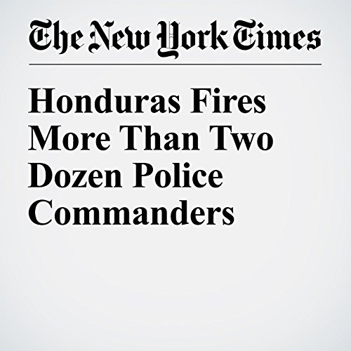 Honduras Fires More Than Two Dozen Police Commanders audiobook cover art