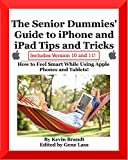 The Senior Dummies' Guide to iPhone and iPad Tips and Tricks: How to Feel Smart While Using Apple Phones and Tablets (Senior Dummies' Guides Book 5) (English Edition)