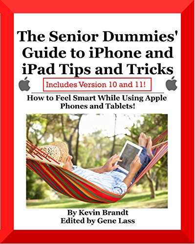 The Senior Dummies' Guide to iPhone and iPad Tips and...