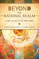 Beyond the Rational Realm: Lifting the Veil of the Spirit World