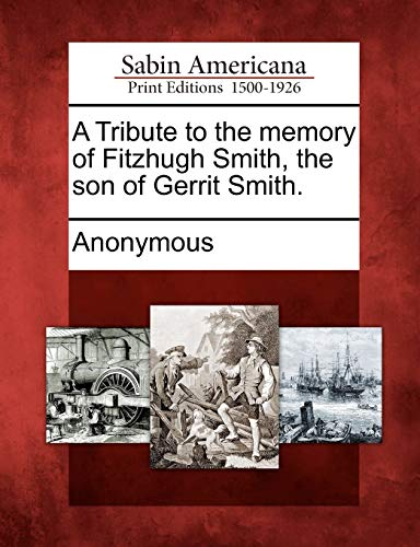 A Tribute to the memory of Fitzhugh Smith, the son of Gerrit Smith.