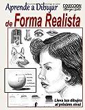 Aprende a Dibujar de Forma Realista: Tecnicas de como dibujar a nivel profesional (Coleccion Borges Soto)