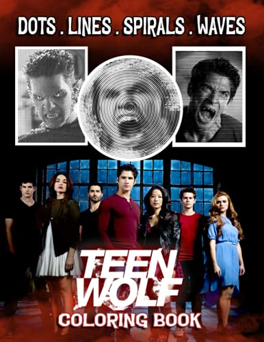 Teen Wolf Dots Lines Spirals Waves Coloring Book: An Interesting Coloring Book For Fans To Relax And Relieve Stress Through Many Teen Wolf Illustrations