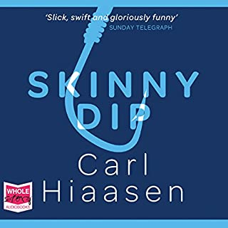 Skinny Dip                   By:                                                                                                                                 Carl Hiaasen                               Narrated by:                                                                                                                                 Jeff Harding                      Length: 13 hrs and 53 mins     47 ratings     Overall 4.7