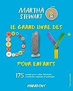 Le grand livre des DIY pour enfants - 175 projets pour créer, fabriquer, construire, explorer et partager de Martha Stewart