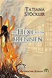Die Hexe muss brennen: Historischer Roman