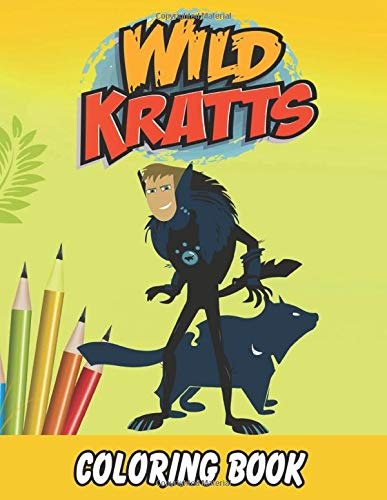 Wild Kratts Coloring Book: Coloring All Your Favorite Characters in Wild Kratts