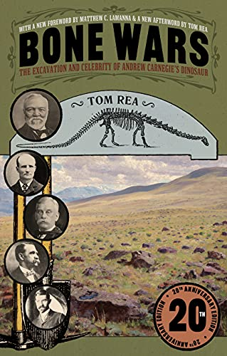Bone Wars: The Excavation and Celebrity of Andrew Carnegie's Dinosaur, Twentieth Anniversary Edition
