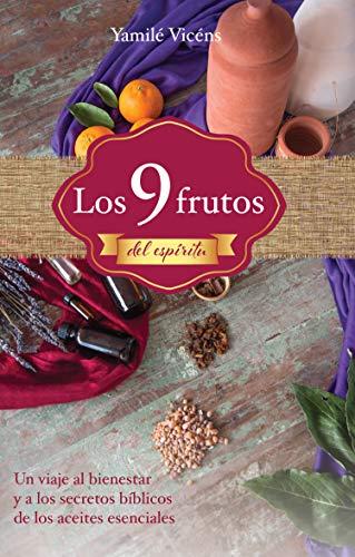 Los 9 frutos del espíritu:: Un viaje al bienestar y a los secretos bíblicos de los aceites esenciales (Spanish Edition)