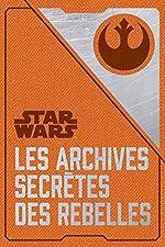 Les archives secrètes des Rebelles de Daniel Wallace