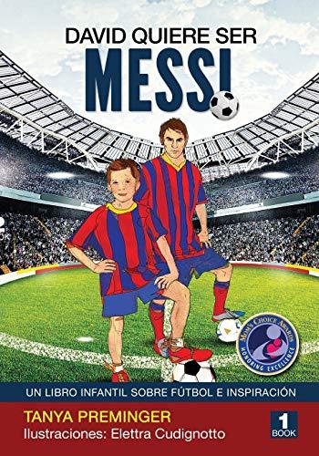 David quiere ser Messi: Un libro infantil sobre futbol e...